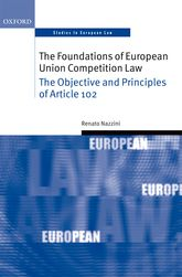 The Foundations of European Union Competition LawThe Objective and Principles of Article 102