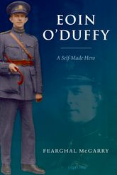 Eoin O'Duffy - A Self-Made Hero | Oxford Scholarship Online