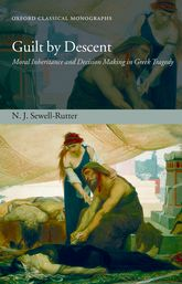 Guilt by DescentMoral Inheritance and Decision Making in Greek Tragedy$