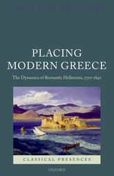 Placing Modern GreeceThe Dynamics of Romantic Hellenism, 1770-1840$
