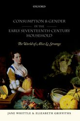 Consumption and Gender in the Early Seventeenth-Century HouseholdThe World of Alice Le Strange$
