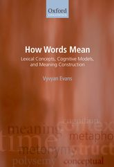 How Words MeanLexical Concepts, Cognitive Models, and Meaning Construction$