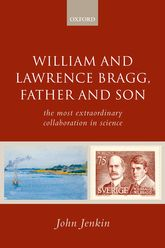 William and Lawrence Bragg, Father and Son – The Most Extraordinary Collaboration in Science - Oxford Scholarship Online