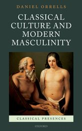 Classical Culture and Modern Masculinity