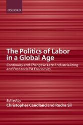 The Politics of Labor in a Global AgeContinuity and Change in Late-Industrializing and Post-Socialist Economies$