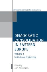 Democratic Consolidation in Eastern Europe Volume 1: Institutional Engineering$