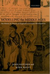 Modelling the Middle AgesThe History and Theory of England's Economic Development