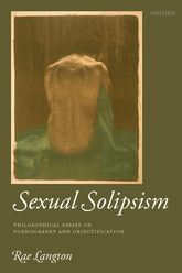 Sexual Solipsism – Philosophical Essays on Pornography and Objectification | Oxford Scholarship Online