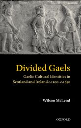 Divided GaelsGaelic Cultural Identities in Scotland and Ireland 1200-1650$