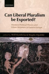 Can Liberal Pluralism be Exported?Western Political Theory and Ethnic Relations in Eastern Europe$