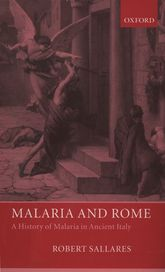 Malaria and Rome – A History of Malaria in Ancient Italy | Oxford Scholarship Online