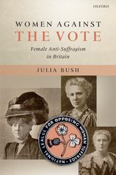 Women Against the VoteFemale Anti-Suffragism in Britain$