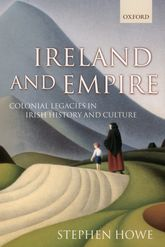 Ireland and EmpireColonial Legacies in Irish History and Culture$