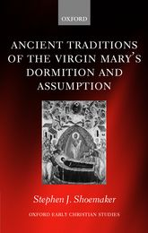 Ancient Traditions of the Virgin Mary's Dormition and Assumption$