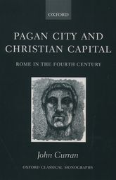 Pagan City and Christian CapitalRome in the Fourth Century$