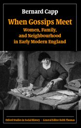 When Gossips MeetWomen, Family, and Neighbourhood in Early Modern England$