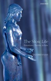 The Stoic Life - Emotions, Duties, and Fate | Oxford Scholarship Online