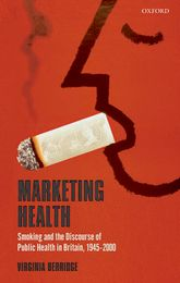 Marketing Health - Smoking and the Discourse of Public Health in Britain, 1945-2000 | Oxford Scholarship Online