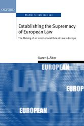 Establishing the Supremacy of European LawThe Making of an International Rule of Law in Europe