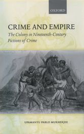 Crime and EmpireThe Colony in Nineteenth-Century Fictions of Crime$