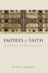Empires of FaithThe Fall of Rome to the Rise of Islam, 500-700