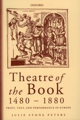 Theatre of the Book 1480–1880 – Print, Text, and Performance in Europe - Oxford Scholarship Online
