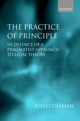 The Practice of Principle - In Defence of a Pragmatist Approach to Legal Theory | Oxford Scholarship Online