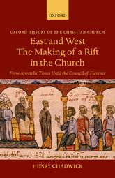 East and West: The Making of a Rift in the ChurchFrom Apostolic Times until the Council of Florence