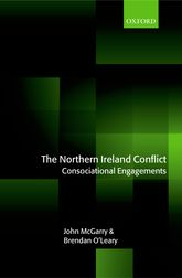 The Northern Ireland Conflict - Consociational Engagements | Oxford Scholarship Online