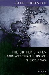 "The United States and Western Europe Since 1945 – From ""Empire"" by Invitation to Transatlantic Drift - Oxford Scholarship Online"