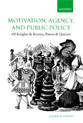 Motivation, Agency, and Public Policy – Of Knights and Knaves, Pawns and Queens - Oxford Scholarship Online