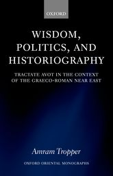 Wisdom, Politics, and Historiography – Tractate Avot in the Context of the Graeco-Roman Near East - Oxford Scholarship Online