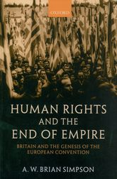 Human Rights and the End of EmpireBritain and the Genesis of the European Convention$