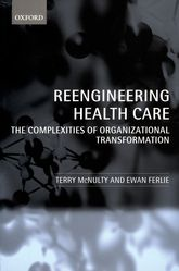 Reengineering Health Care – The Complexities of Organizational Transformation - Oxford Scholarship Online