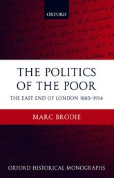 The Politics of the PoorThe East End of London 1885-1914$