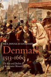 Denmark, 1513–1660The Rise and Decline of a Renaissance Monarchy$