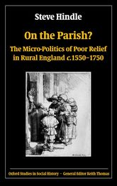 On the Parish?The Micro-Politics of Poor Relief in Rural England c.1550-1750$