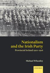 Nationalism and the Irish PartyProvincial Ireland 1910-1916$