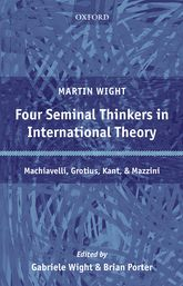 Four Seminal Thinkers in International TheoryMachiavelli, Grotius, Kant, and Mazzini$