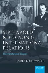 Sir Harold Nicolson and International Relations - The Practitioner as Theorist | Oxford Scholarship Online