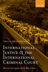 International Justice and the International Criminal CourtBetween Sovereignty and the Rule of Law$