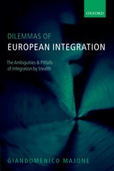 Dilemmas of European IntegrationThe Ambiguities and Pitfalls of Integration by Stealth$