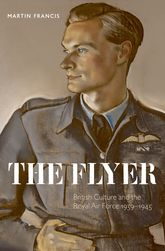 The Flyer – British Culture and the Royal Air Force 1939–1945 | Oxford Scholarship Online