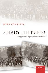 Steady The Buffs!A Regiment, a Region, and the Great War$