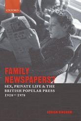 Family Newspapers?Sex, Private Life, and the British Popular Press 1918-1978$
