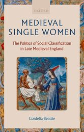 Medieval Single WomenThe Politics of Social Classification in Late Medieval England$