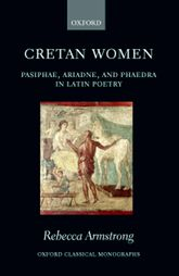 Cretan WomenPasiphae, Ariadne, and Phaedra in Latin Poetry$