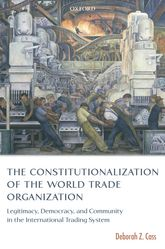 The Constitutionalization of the World Trade OrganizationLegitimacy, Democracy, and Community in the International Trading System