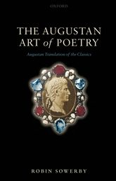 The Augustan Art of Poetry – Augustan Translation of the Classics - Oxford Scholarship Online