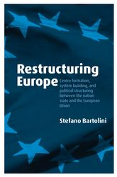 Restructuring Europe - Centre Formation, System Building, and Political Structuring between the Nation State and the European Union | Oxford Scholarship Online
